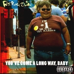 4f8828f148304 Fatboy Slim: You've Come a Long Way, Baby [Skint Records] 1998. By 1998,  Fatboy Slim was already deep into his career but this album took Norman  Cook from ...