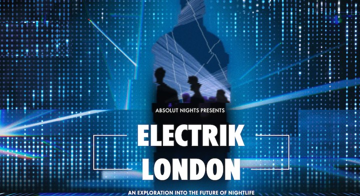 Get Ready for #ElectrikLondon — A Whole New Way Of Experiencing Nightlife