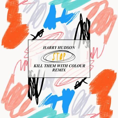 """Kill Them With Colour Drops Club-Friendly Remix of Harry Hudson's """"Stop"""""""